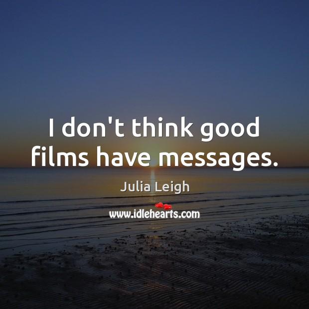 Image, I don't think good films have messages.