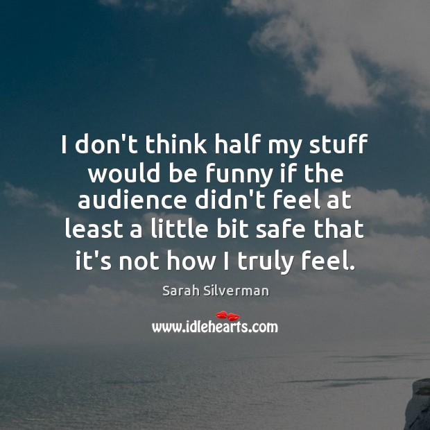 Image, I don't think half my stuff would be funny if the audience