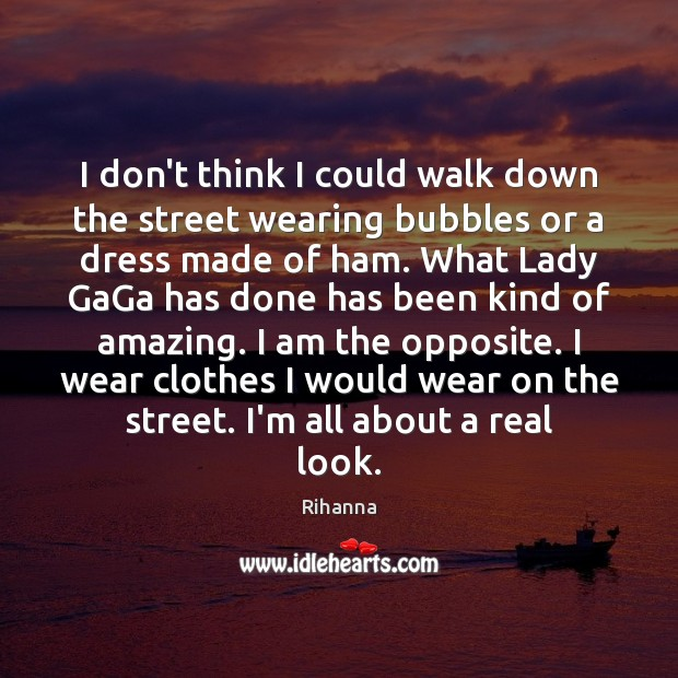 I don't think I could walk down the street wearing bubbles or Image