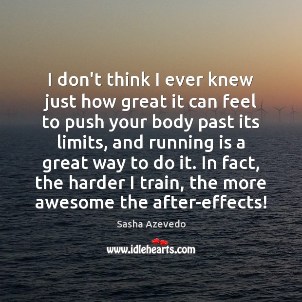 I don't think I ever knew just how great it can feel Sasha Azevedo Picture Quote