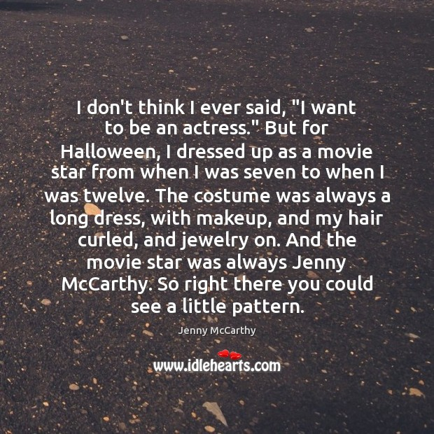 """I don't think I ever said, """"I want to be an actress."""" Jenny McCarthy Picture Quote"""