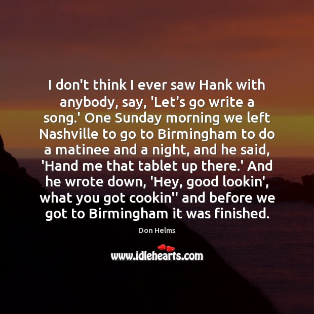 I don't think I ever saw Hank with anybody, say, 'Let's go Image