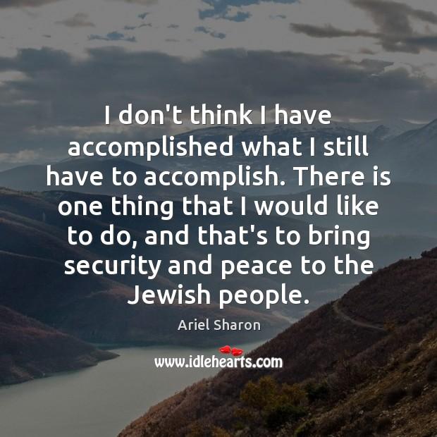 Image, I don't think I have accomplished what I still have to accomplish.