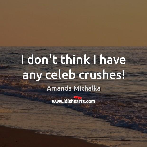Image, I don't think I have any celeb crushes!