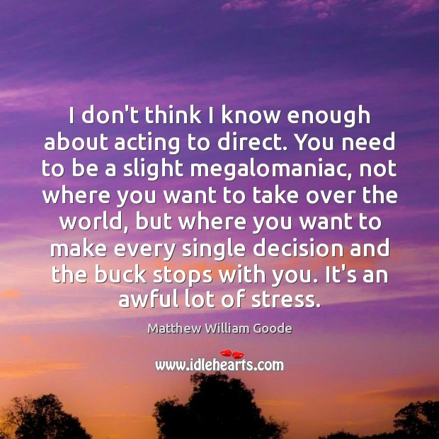 Image, I don't think I know enough about acting to direct. You need
