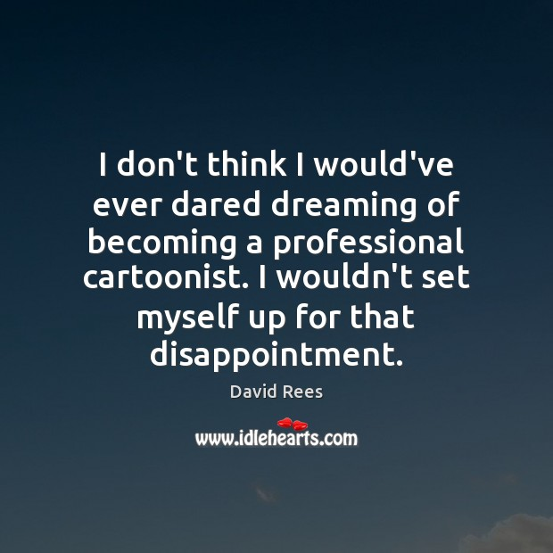 I don't think I would've ever dared dreaming of becoming a professional Dreaming Quotes Image