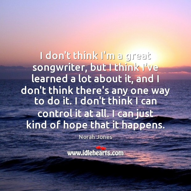 I don't think I'm a great songwriter, but I think I've learned Norah Jones Picture Quote