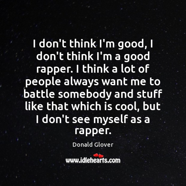 I don't think I'm good, I don't think I'm a good rapper. Image