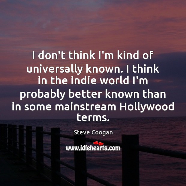 I don't think I'm kind of universally known. I think in the Image