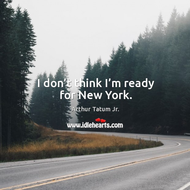 I don't think I'm ready for new york. Image