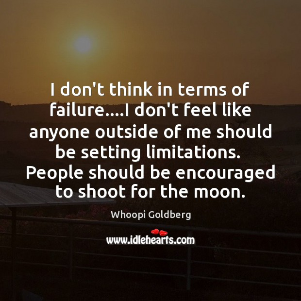 I don't think in terms of failure….I don't feel like anyone Image