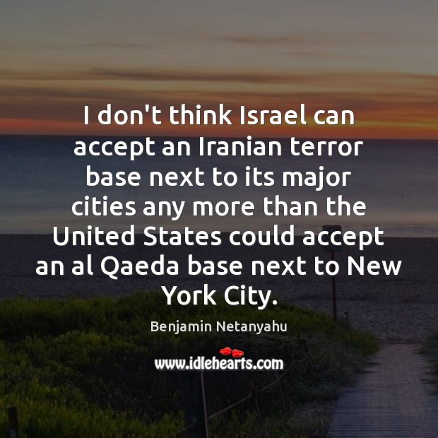 I don't think Israel can accept an Iranian terror base next to Image