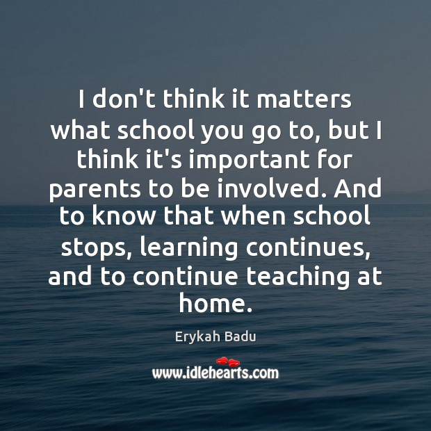 I don't think it matters what school you go to, but I Erykah Badu Picture Quote