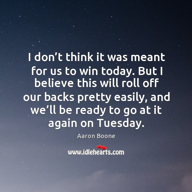 I don't think it was meant for us to win today. Aaron Boone Picture Quote