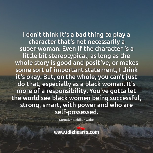 I don't think it's a bad thing to play a character that's Being Successful Quotes Image