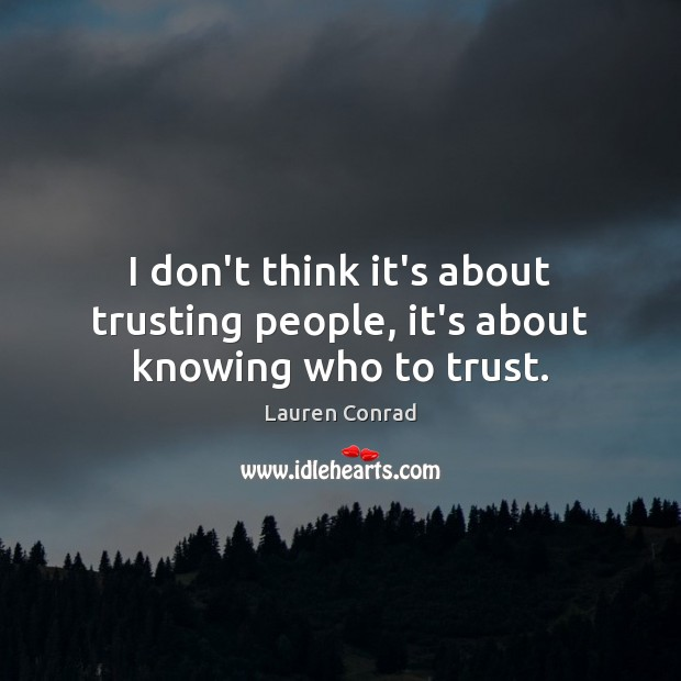 Image, I don't think it's about trusting people, it's about knowing who to trust.