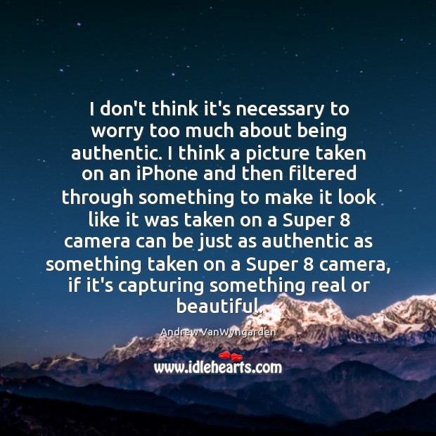 Image, I don't think it's necessary to worry too much about being authentic.