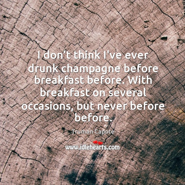 Image, I don't think I've ever drunk champagne before breakfast before. With breakfast