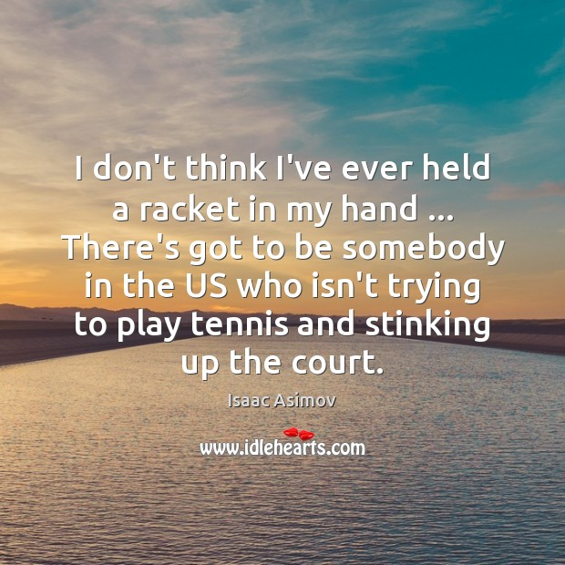 I don't think I've ever held a racket in my hand … There's Image