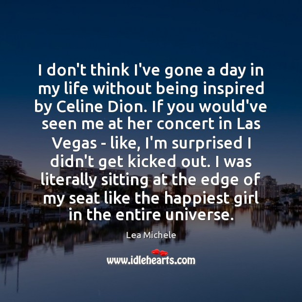 Lea Michele Picture Quote image saying: I don't think I've gone a day in my life without being