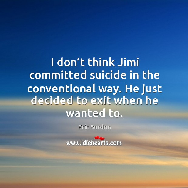 I don't think jimi committed suicide in the conventional way. He just decided to exit when he wanted to. Image