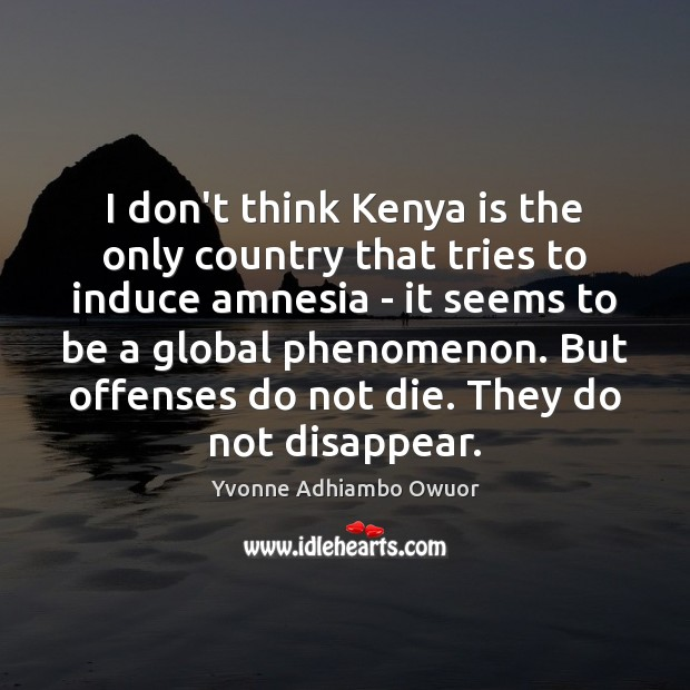 I don't think Kenya is the only country that tries to induce Yvonne Adhiambo Owuor Picture Quote