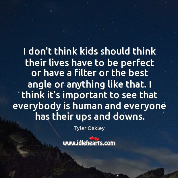 I don't think kids should think their lives have to be perfect Image