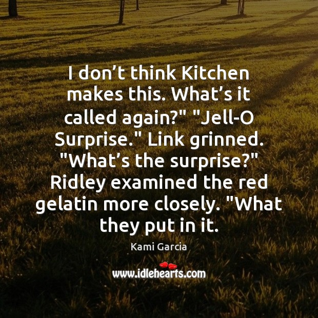 "I don't think Kitchen makes this. What's it called again?"" "" Kami Garcia Picture Quote"