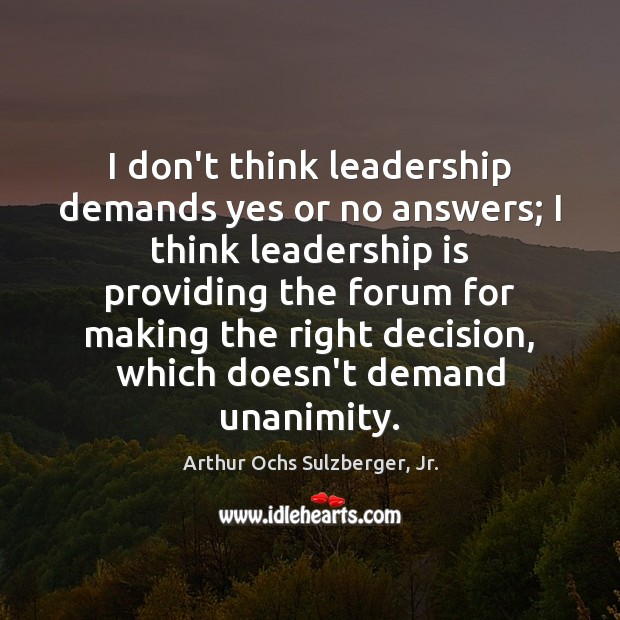 Image, I don't think leadership demands yes or no answers; I think leadership