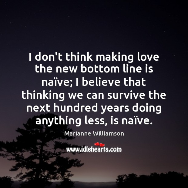 I don't think making love the new bottom line is naïve; Making Love Quotes Image