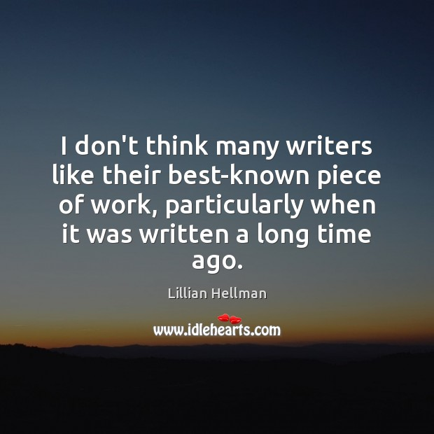 I don't think many writers like their best-known piece of work, particularly Lillian Hellman Picture Quote