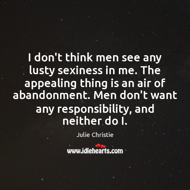 I don't think men see any lusty sexiness in me. The appealing Julie Christie Picture Quote