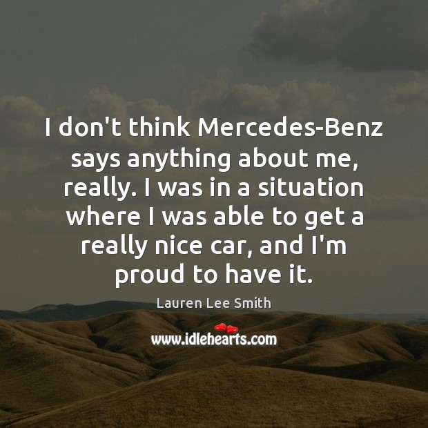 Image, I don't think Mercedes-Benz says anything about me, really. I was in