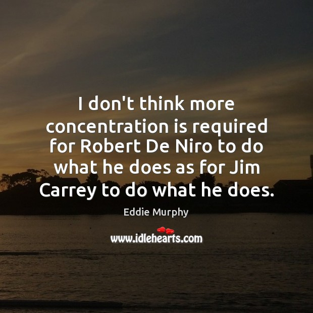 I don't think more concentration is required for Robert De Niro to Image