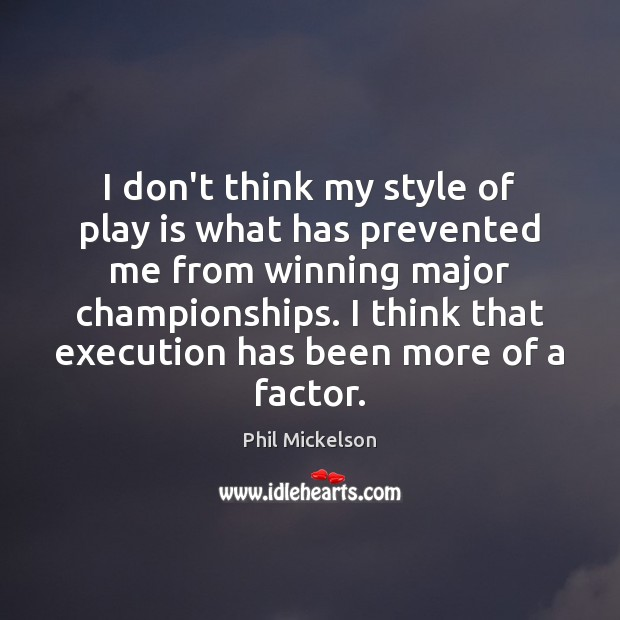 I don't think my style of play is what has prevented me Image