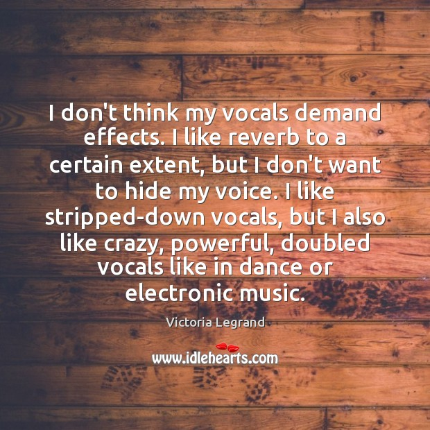 I don't think my vocals demand effects. I like reverb to a Image