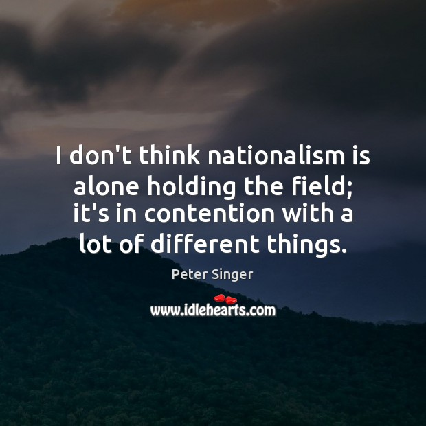 I don't think nationalism is alone holding the field; it's in contention Image