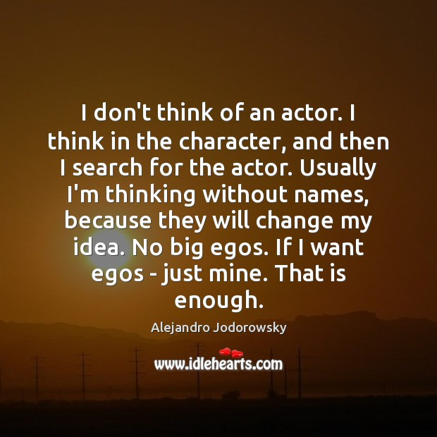 Image, I don't think of an actor. I think in the character, and
