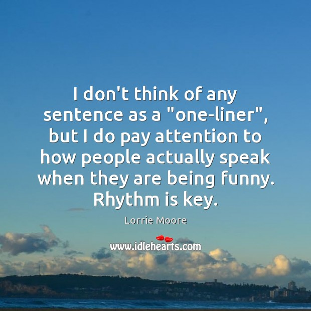 """I don't think of any sentence as a """"one-liner"""", but I do Image"""