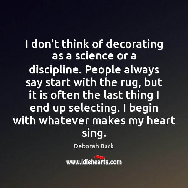 Image, I don't think of decorating as a science or a discipline. People