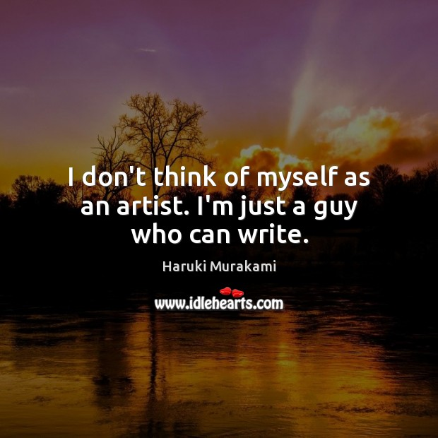 I don't think of myself as an artist. I'm just a guy who can write. Image