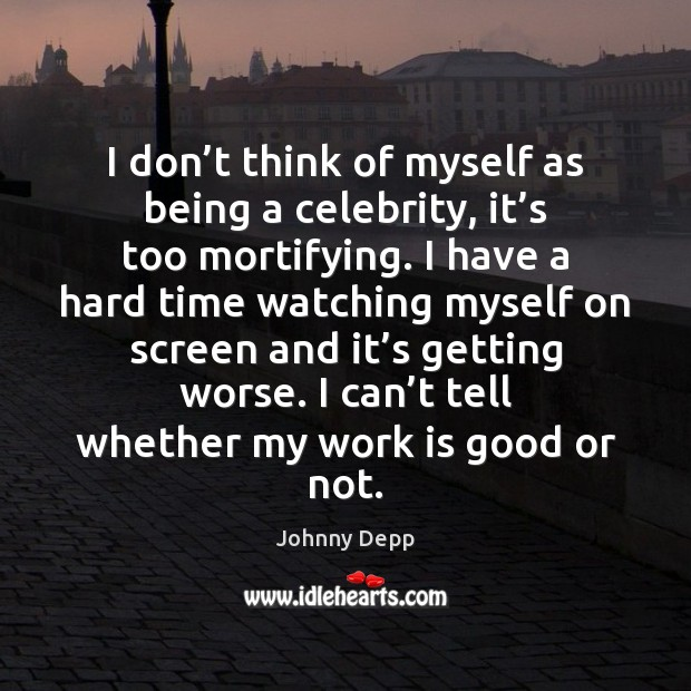 I don't think of myself as being a celebrity, it's Johnny Depp Picture Quote