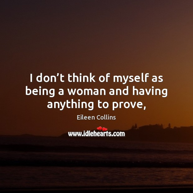 I don't think of myself as being a woman and having anything to prove, Image
