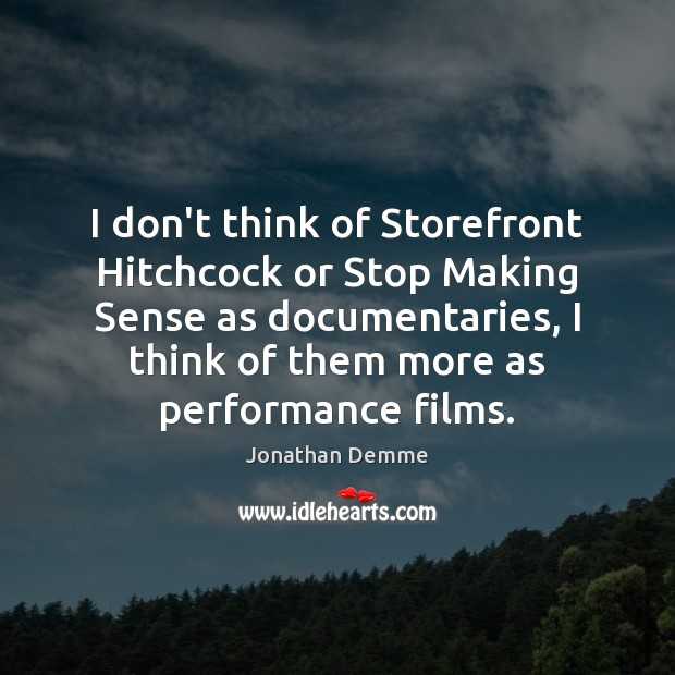I don't think of Storefront Hitchcock or Stop Making Sense as documentaries, Image