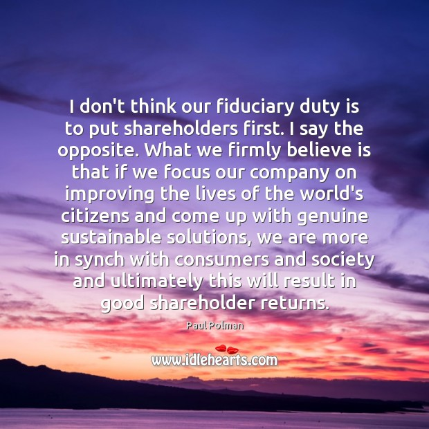 I don't think our fiduciary duty is to put shareholders first. I Image