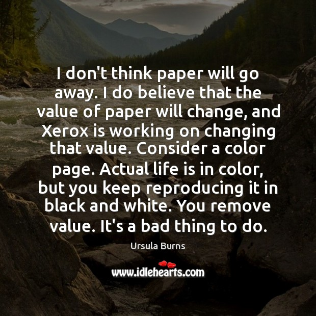 Image, I don't think paper will go away. I do believe that the