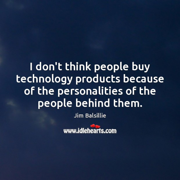 I don't think people buy technology products because of the personalities of Image