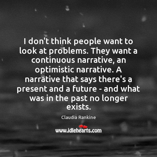 I don't think people want to look at problems. They want a Claudia Rankine Picture Quote