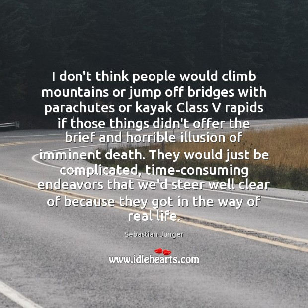 I don't think people would climb mountains or jump off bridges with Real Life Quotes Image