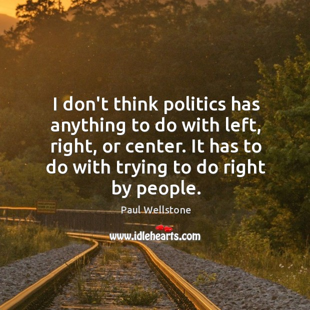 I don't think politics has anything to do with left, right, or Image